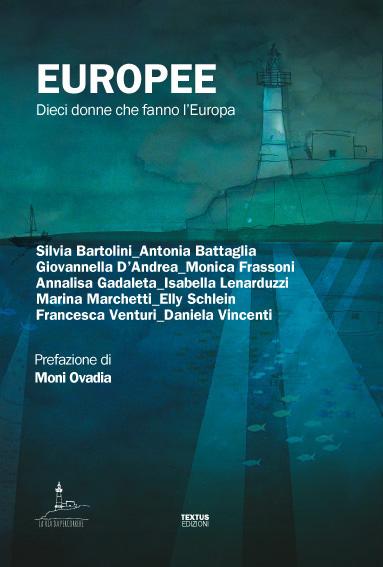 Presentazione del libro Europee. Dieci donne che fanno l'Europa. Textus Editore.
